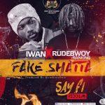 Iwan x Rudebwoy Ranking – Fake Shatta (Shatta Wale Diss)(Say Fi Riddim)(Prod By CaskeysOnIt)