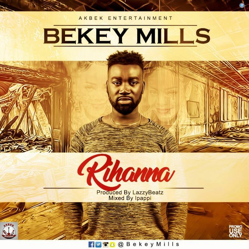 Bekey Mills - Rihanna (@rihanna) (Prod By LazzyBeatz & Mixed By Ipappi)