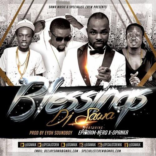 DJ Sawa ft Ephraim, Nero X & Opanka – Blessings (Prod by Eyoh Soundboy)