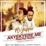 Mr Yuppie Ft Paa Kwasi - Akyekyere Me (Prod. By King Shabo x A.T.O)