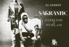 Photo of Da' Hammer Ft Sarkodie & Worlasi – Sarkastic