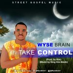 Wyse Brain (@wysebrain1) - Take Control (Prod By @AbeBeatz X King One Beatz)