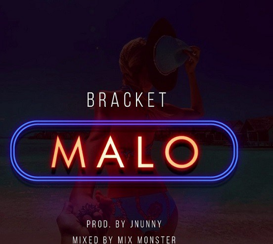 Photo of Bracket – Malo (Prod. By JNunny X Mixed By Mix Monster)