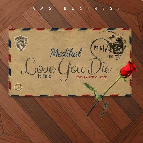 Photo of Medikal Ft. Falz – Love You Die (Prod. By Unkle Beatz)
