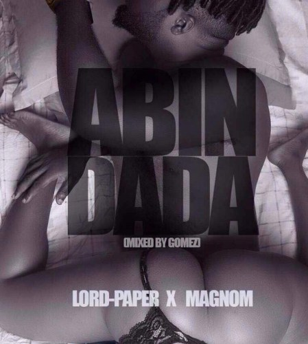 Photo of Lord Paper Ft Magnom – Abin Dada (Mixed By Gomez)