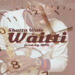 Shatta Wale - Waitti (Prod By Mog Beatz)