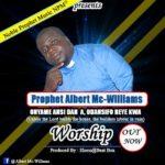Prophet Albert Mc-Williams - Onyame Ansi Dan A Odansifo Reye Kwa (Worship)