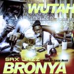 Wutah - Bronya (Sax Jazz) (Prod. By Lazzy Beatz)