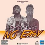 Yaa Pono Ft. Otopey - Eno Easy (Prod. By Dr RayBeat)