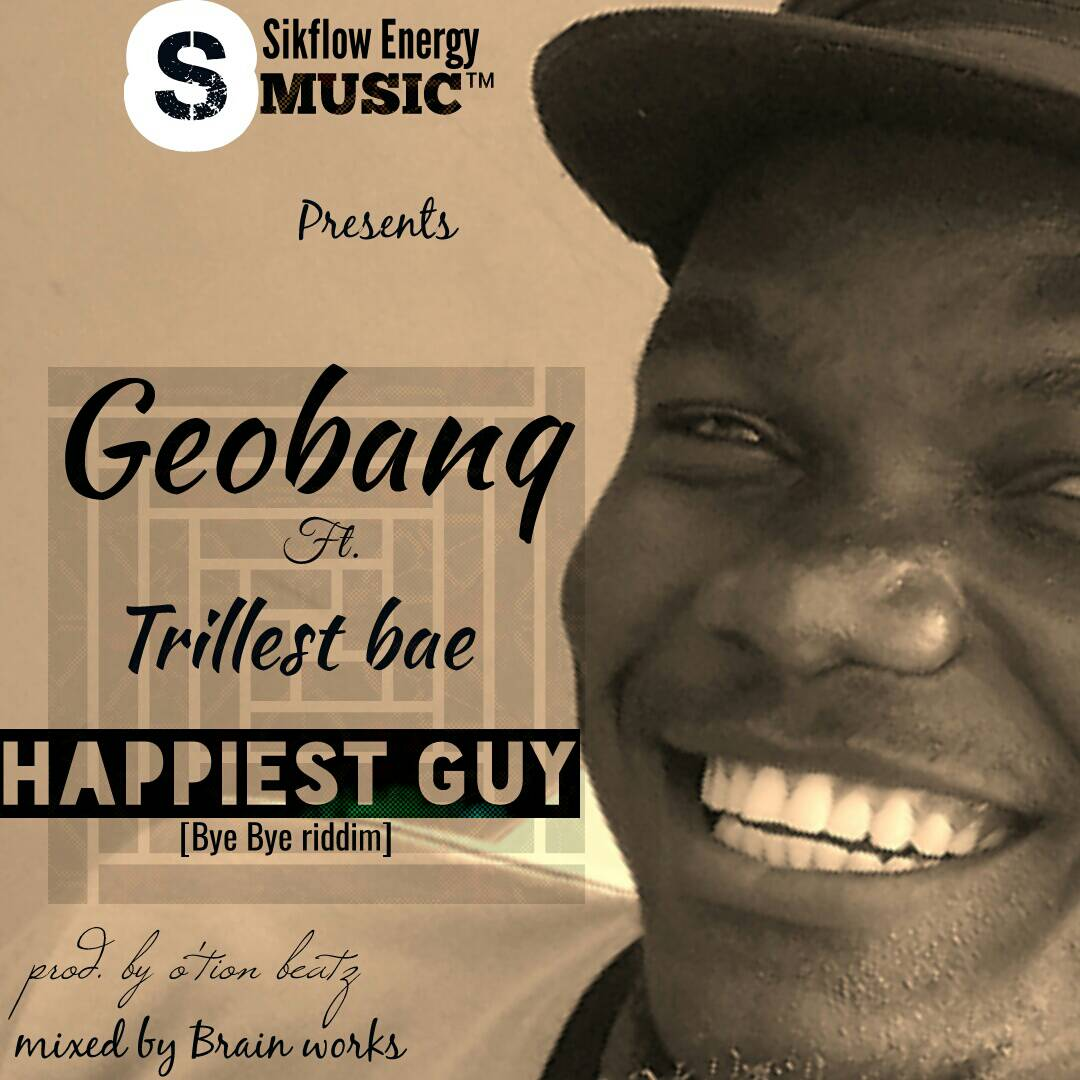 Photo of Geobanq Ft Trillest Bae – Happiest Guy (Bye Bye Riddim) (Mixed By Brain Works)