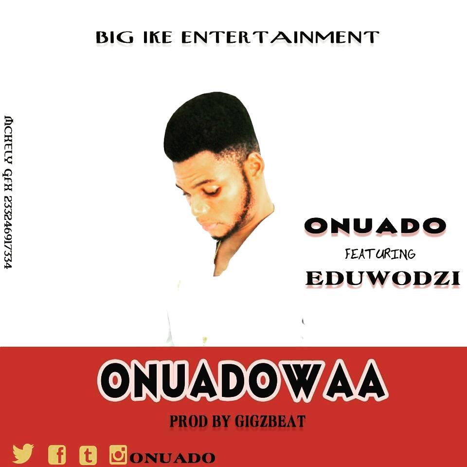 Photo of Onuado Ft Eduwodzi – Onuadowa (Prod. By GigzBeatz)