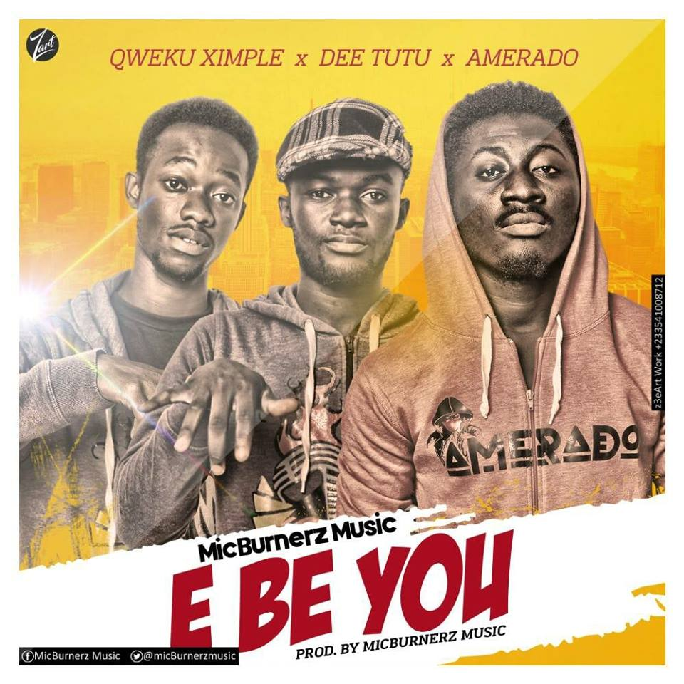 Photo of Amerado x Dee Tutu x Qweku Ximple – E Be You (Prod. By MicBurnerz Music)