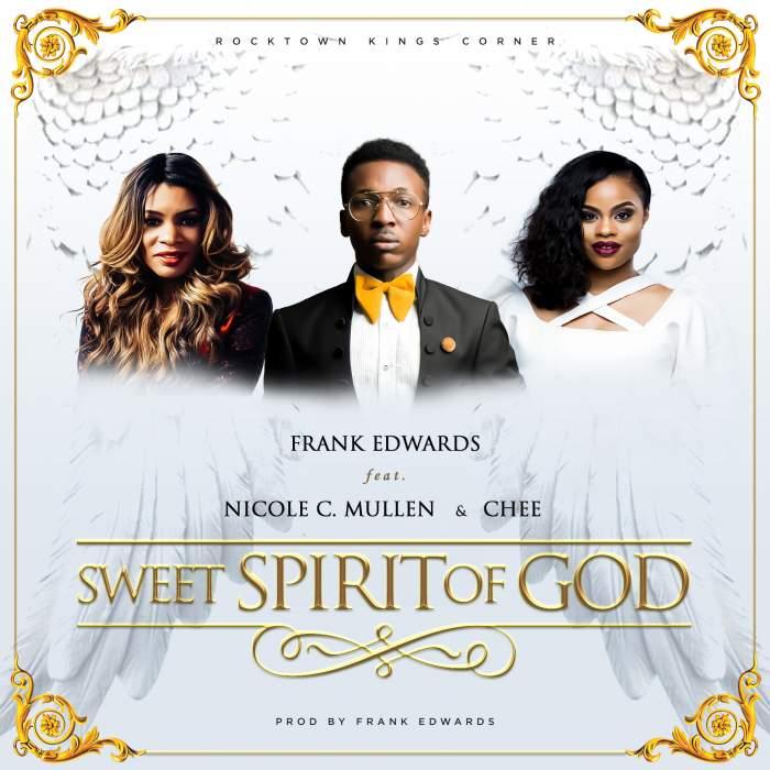 Photo of Frank Edwards Ft Nicole C. Mullen x Chee – Sweet Spirit Of God (Prod. By Frank Edwards)