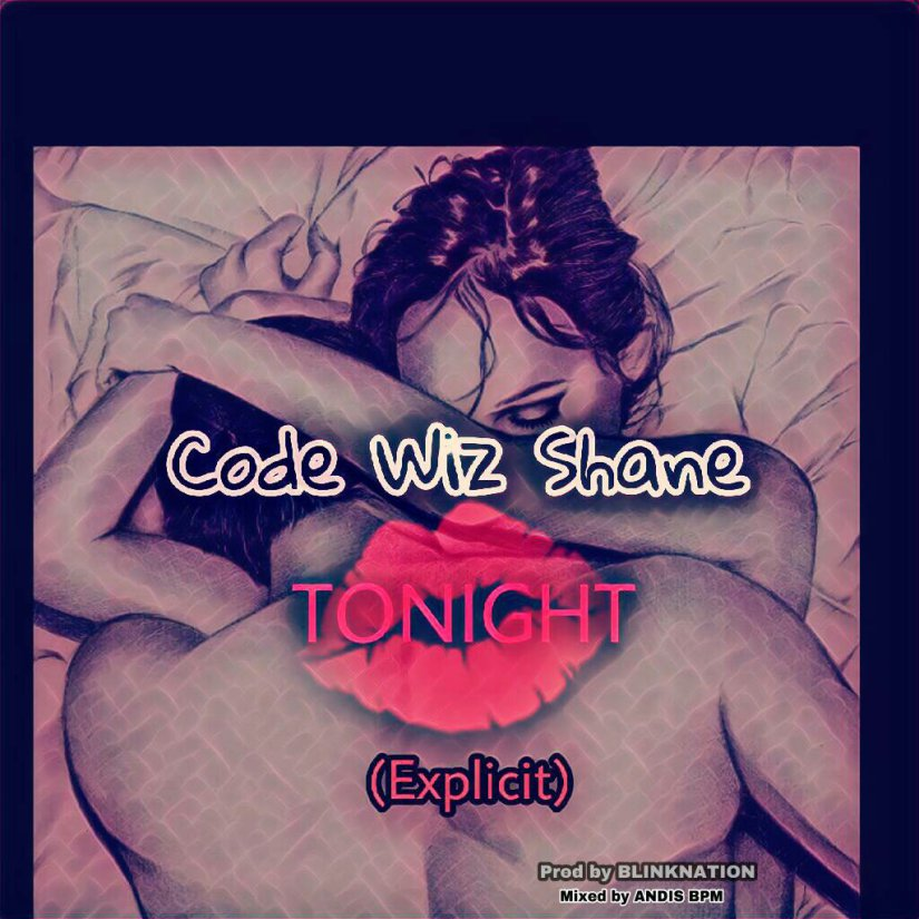 Photo of Code Wiz Shane – Tonight (Explicit) (Prod. By BlinkNation)