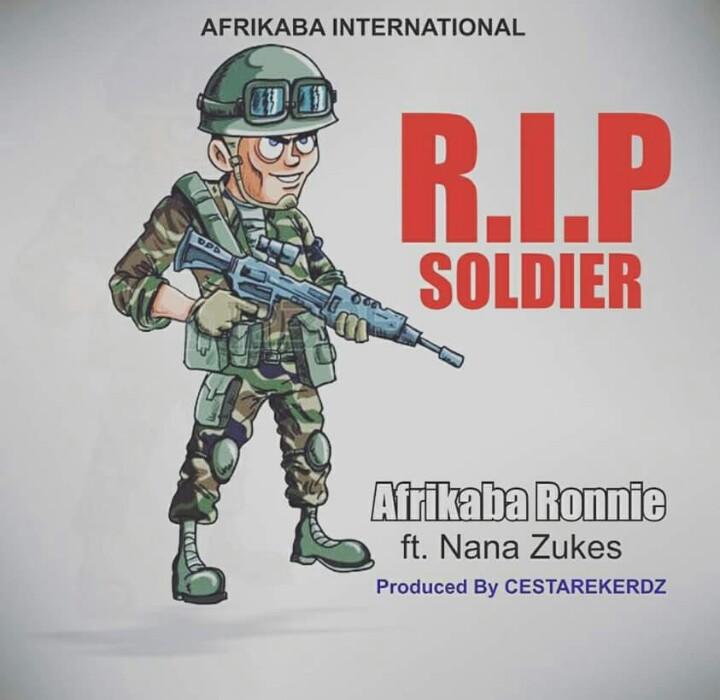 Photo of Afrikaba Ronnie Ft Nana Zukes – R.I.P Soldier (Prod. By CestarRekerdz)