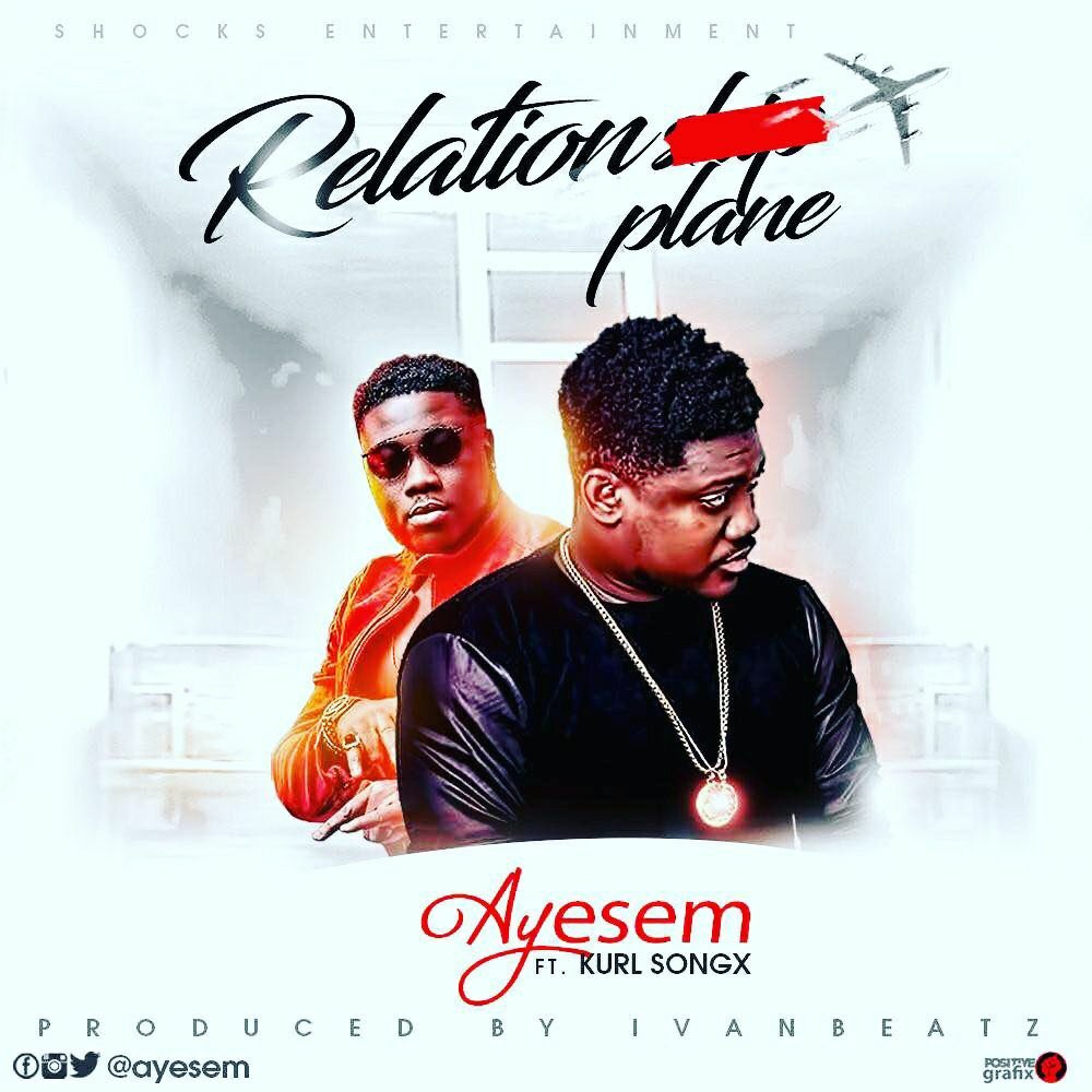 Photo of AUDIO+VIDEO: Ayesem Ft Kurl Songx – Relation Plane (Prod. By Ivan Beatz)