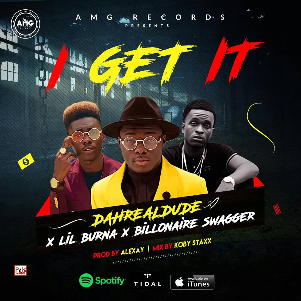 Photo of DahRealDude x Lil Burna x Billonaire Swagger – I Get It (Prod By Alexay x Mixed By Koby Staxx)