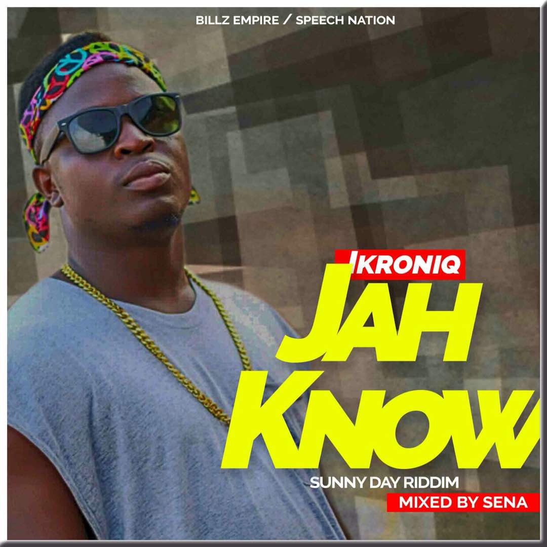 Photo of Ikroniq – Jah know (Sunny Day Riddim) (Mixed By Sena)