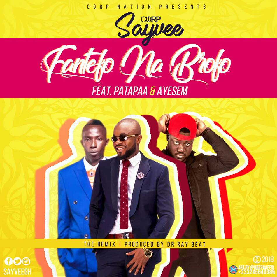 Photo of Corp Sayvee Ft Ayesem x Patapaa – Fantefo Na Brofo Remix (Prod By Dr Ray Beat)