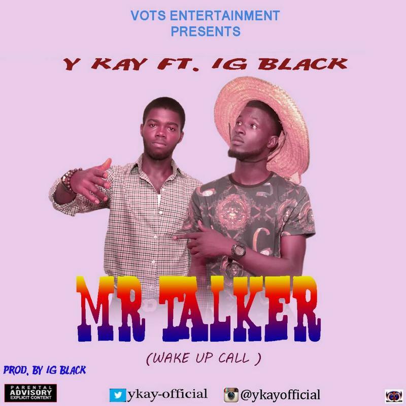 Photo of Ykay Ft IG Blaq – Mr Talker (Wake Up Call) (Prod By IG Blaq)