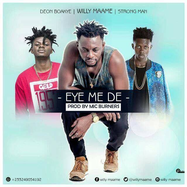 Photo of Willy Maame Ft Strongman x Deon Boakye – Eye Me De (Prod By MicBurnerz Music)