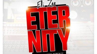 Photo of Eli Zee – Eternity (Prod By Hope Ne Beatz x Mixed By Paris Beatz)