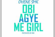 Photo of Ohene Smk – Obi Agye Me Girl (Prod By Aboakese)