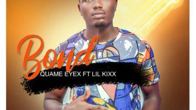 Photo of Quame Eyex Ft. Lil Kixx – Bond (Prod. By AtmBtz)