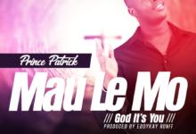 Photo of Prince Patrick – Mau Le Mo (God It's U) (Prod. By Eddykay Ronit)
