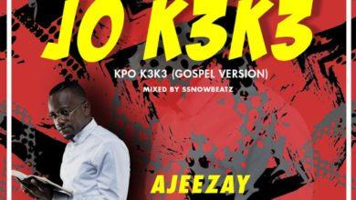 Photo of Ajeezay – Jo Keke (Kpo Keke Gospel Version) (Prod. By SnnowBeatz)