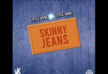 Likkle Vybz Ft Likkle Addi - Skinny Jeans