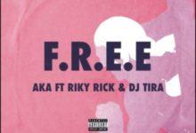 Photo of AKA Ft. DJ Tira x Riky Rick – F.R.E.E