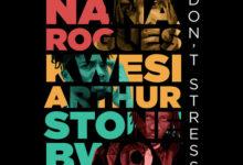Nana Rogues Ft. Stonebwoy x Kwesi Arthur - Dont Stress