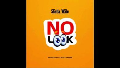 Shatta Wale - No Look (Prod. By Da Beatz Vampire)