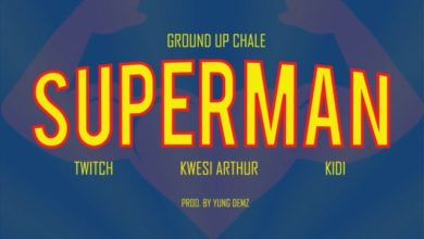 Twitch ft Kwesi Arthur x Kidi – Superman