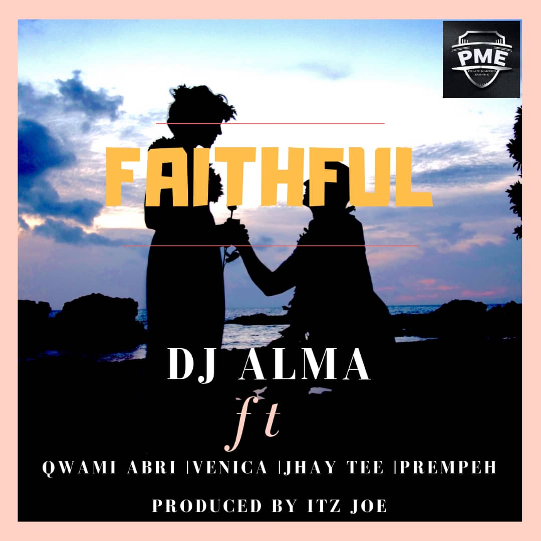DJ Alma x Venica x Qwami Abri x Jhay Tee x Prempeh - Faithful