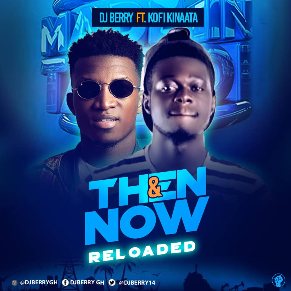DJ Berry Ft Kofi Kinaata - Then and Now Reloaded