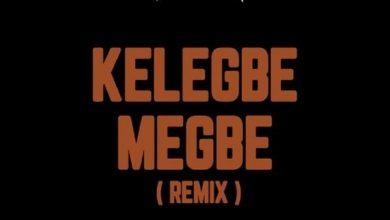 DJ Tunez x Adekunle Gold - Kelegbe Megbe Remix