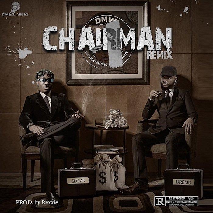 Dremo Ft. Zlatan - Chairman (Remix) (Prod. By Rexxie)