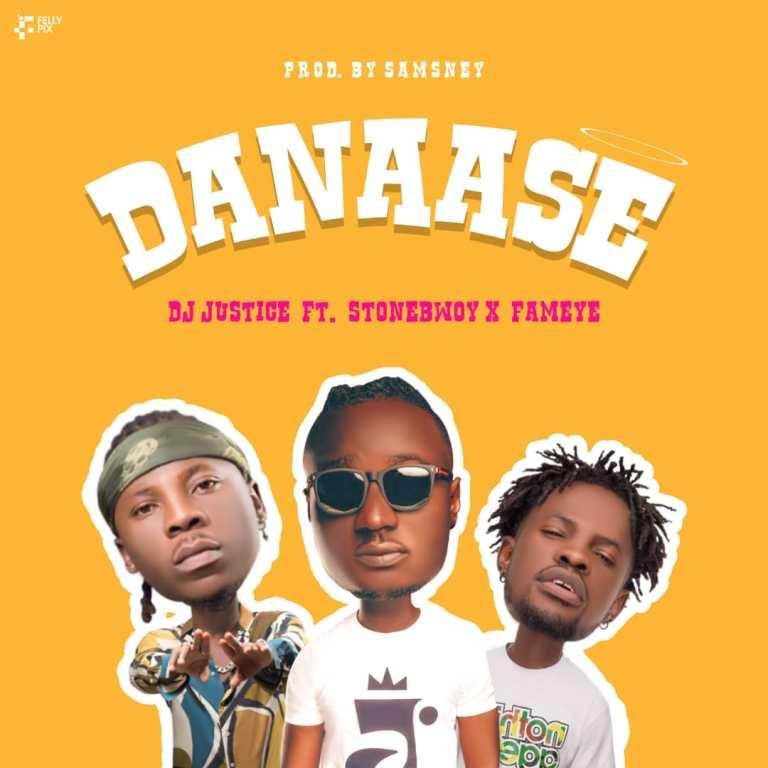 DJ Justice Ft. Stonebwoy x Fameye Danaase