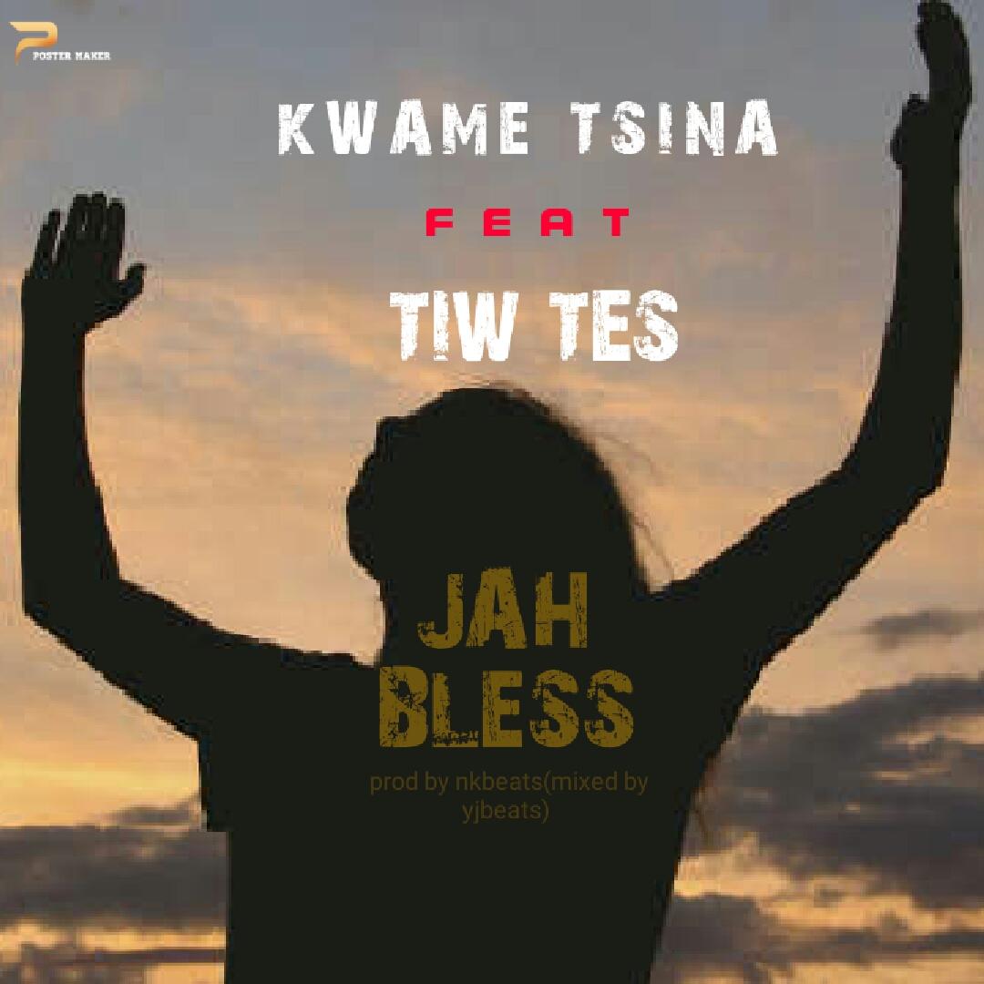 Kwame Tsina x Tiw Tes - Jah Bless