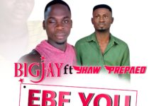 Photo of BigJay Ft Yhaw Prepaed – Ebe You (Prod. By BigJay Beats)