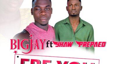 BigJay Ft Yhaw Prepaed - Ebe You