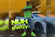 Intence Nuh Regular Bwoy
