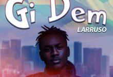 Larruso - Gi Dem (Prod. By Beatz Dakay)