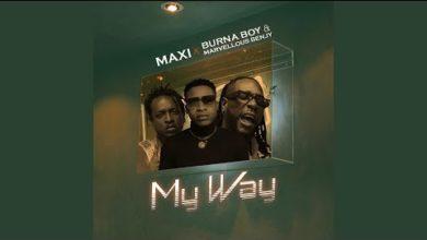 Marvellous Bengy x Burna Boy x Maxi - My Way