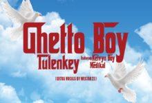 Tulenkey Ft. KelvynBoy x Medikal Ghetto Boy