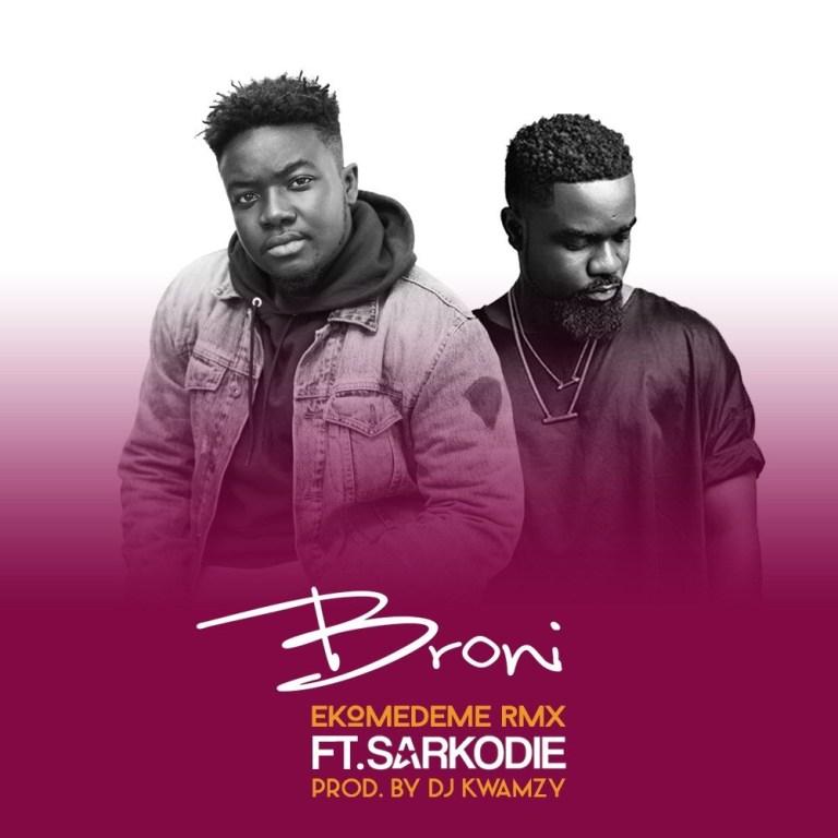 Broni Ft. Sarkodie - Ekomedeme Remix (Prod By DJ Kwamzy)