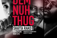 Shatta Rako Ft. Kamelyeon x Root Eye - Dem Nuh Thug