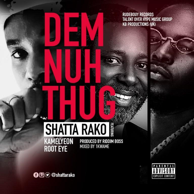 Shatta Rako Ft. Kamelyeon x Root Eye - Dem Nuh Thug